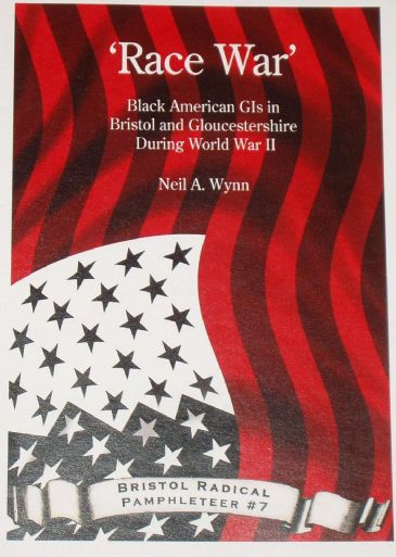 Race War - Black American GI's in Bristol and Gloucestershire during World War II